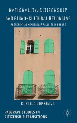 Nationality, Citizenship and Ethno-Cultural Belonging: Preferential Membership Policies in Europe - Palgrave Studies in Citizenship Transitions (Hardback)