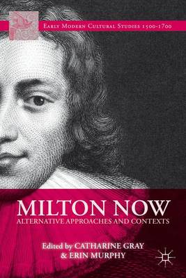 Milton Now: Alternative Approaches and Contexts - Early Modern Cultural Studies (Hardback)