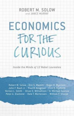 Economics for the Curious: Inside the Minds of 12 Nobel Laureates (Hardback)