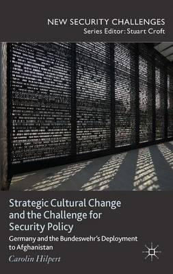 Strategic Cultural Change and the Challenge for Security Policy: Germany and the Bundeswehr's Deployment to Afghanistan - New Security Challenges (Hardback)