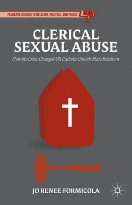Clerical Sexual Abuse: How the Crisis Changed US Catholic Church-State Relations - Palgrave Studies in Religion, Politics, and Policy (Hardback)