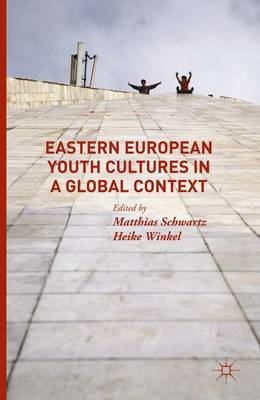 Eastern European Youth Cultures in a Global Context (Hardback)