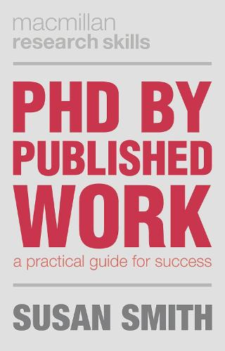 PhD by Published Work: A Practical Guide for Success - Palgrave Research Skills (Paperback)