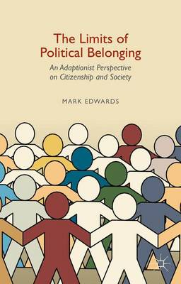 The Limits of Political Belonging: An Adaptionist Perspective on Citizenship and Society (Hardback)