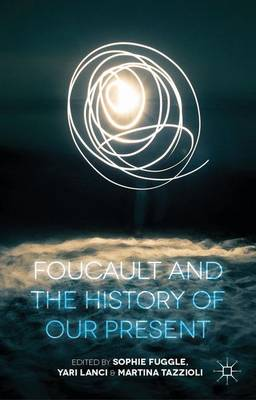 Foucault and the History of Our Present (Hardback)