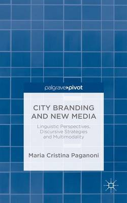 City Branding and New Media: Linguistic Perspectives, Discursive Strategies and Multimodality (Hardback)