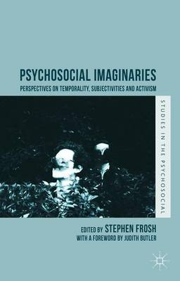 Psychosocial Imaginaries: Perspectives on Temporality, Subjectivities and Activism - Studies in the Psychosocial (Hardback)