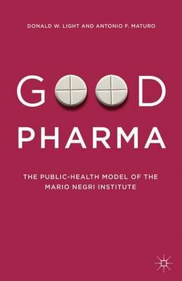 Good Pharma: The Public-Health Model of the Mario Negri Institute (Hardback)