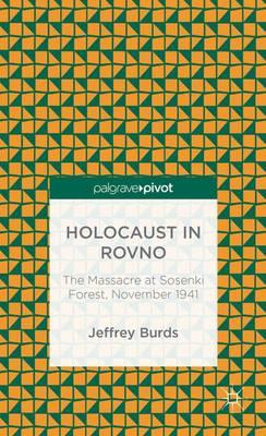 Holocaust in Rovno: The Massacre at Sosenki Forest, November 1941 (Hardback)