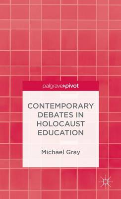 Contemporary Debates in Holocaust Education (Hardback)