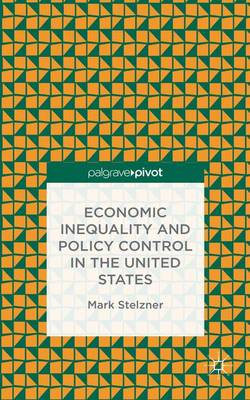 Economic Inequality and Policy Control in the United States (Hardback)