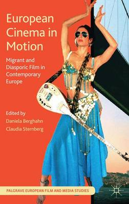 European Cinema in Motion: Migrant and Diasporic Film in Contemporary Europe - Palgrave European Film and Media Studies (Paperback)