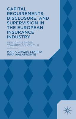 Capital Requirements, Disclosure, and Supervision in the European Insurance Industry: New Challenges towards Solvency II (Hardback)