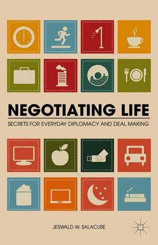 Negotiating Life: Secrets for Everyday Diplomacy and Deal Making (Paperback)