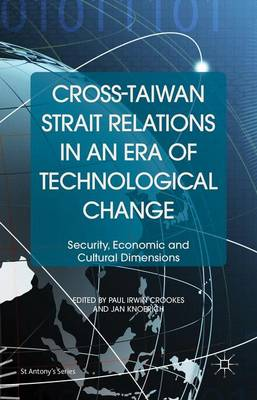 Cross-Taiwan Strait Relations in an Era of Technological Change: Security, Economic and Cultural Dimensions - St Antony's Series (Hardback)