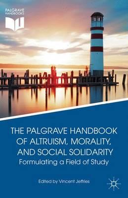The Palgrave Handbook of Altruism, Morality, and Social Solidarity: Formulating a Field of Study (Hardback)