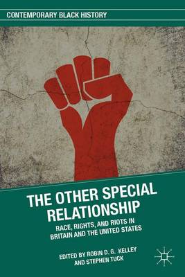 The Other Special Relationship: Race, Rights, and Riots in Britain and the United States - Contemporary Black History (Hardback)