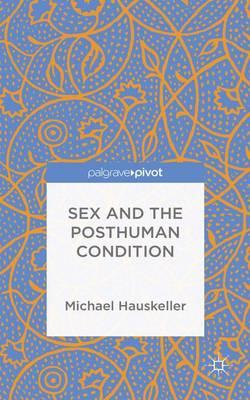 Sex and the Posthuman Condition (Hardback)