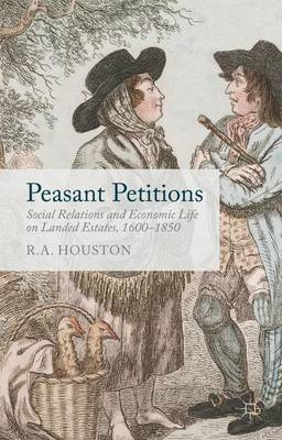Peasant Petitions: Social Relations and Economic Life on Landed Estates, 1600-1850 (Hardback)