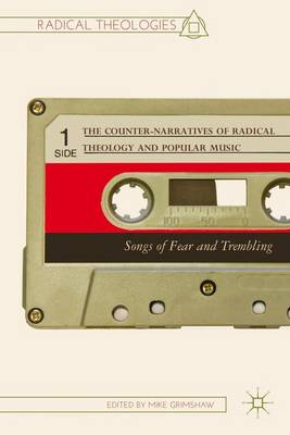 The Counter-Narratives of Radical Theology and Popular Music: Songs of Fear and Trembling - Radical Theologies and Philosophies (Hardback)