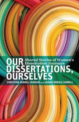Our Dissertations, Ourselves: Shared Stories of Women's Dissertation Journeys (Paperback)