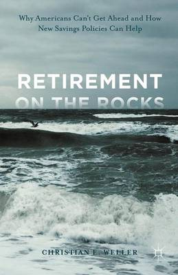 Retirement on the Rocks: Why Americans Can't Get Ahead and How New Savings Policies Can Help (Hardback)