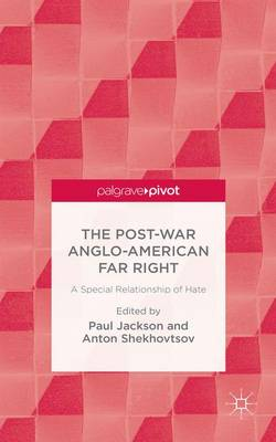 The Post-War Anglo-American Far Right: A Special Relationship of Hate (Hardback)