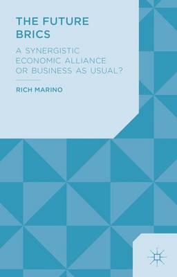 The Future BRICS: A Synergistic Economic Alliance or Business as Usual? (Hardback)