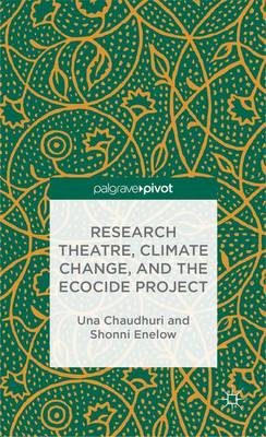 Research Theatre, Climate Change, and the Ecocide Project: A Casebook (Hardback)