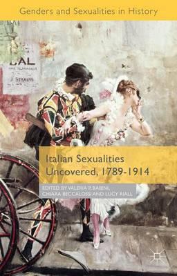 Italian Sexualities Uncovered, 1789-1914 - Genders and Sexualities in History (Hardback)