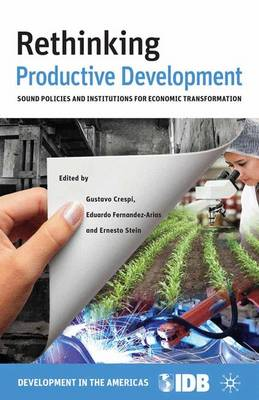 Rethinking Productive Development: Sound Policies and Institutions for Economic Transformation (Paperback)
