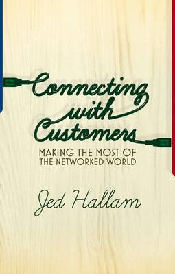 Connecting with Customers: Making the Most of the Networked World (Hardback)