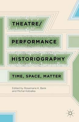 Theatre/Performance Historiography: Time, Space, Matter (Hardback)