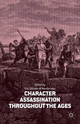 Character Assassination throughout the Ages (Hardback)