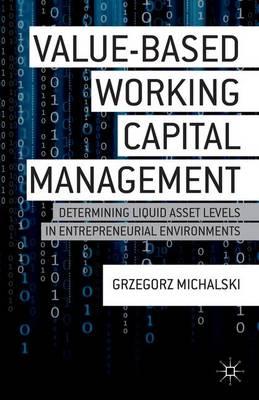 Value-Based Working Capital Management: Determining Liquid Asset Levels in Entrepreneurial Environments (Hardback)