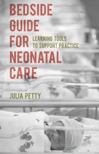 Bedside Guide for Neonatal Care: Learning Tools to Support Practice (Paperback)