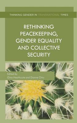 Rethinking Peacekeeping, Gender Equality and Collective Security - Thinking Gender in Transnational Times (Hardback)