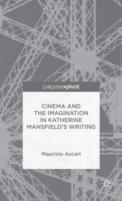 Cinema and the Imagination in Katherine Mansfield's Writing (Hardback)