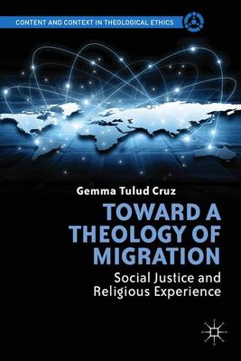 Toward a Theology of Migration: Social Justice and Religious Experience - Content and Context in Theological Ethics (Hardback)