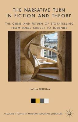 The Narrative Turn in Fiction and Theory: The Crisis and Return of Storytelling from Robbe-Grillet to Tournier - Palgrave Studies in Modern European Literature (Hardback)