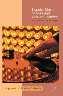 Popular Music Scenes and Cultural Memory - Pop Music, Culture and Identity (Hardback)