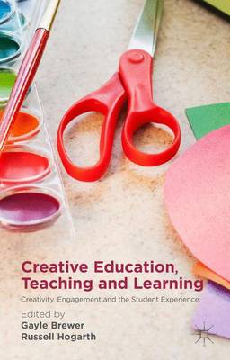 Creative Education, Teaching and Learning: Creativity, Engagement and the Student Experience (Hardback)