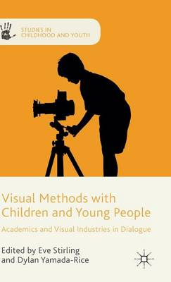 Visual Methods with Children and Young People: Academics and Visual Industries in Dialogue - Studies in Childhood and Youth (Hardback)