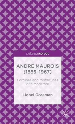 Andre Maurois (1885-1967): Fortunes and Misfortunes of a Moderate (Hardback)
