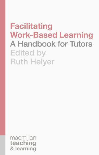 Facilitating Work-Based Learning: A Handbook for Tutors - Palgrave Teaching and Learning (Paperback)