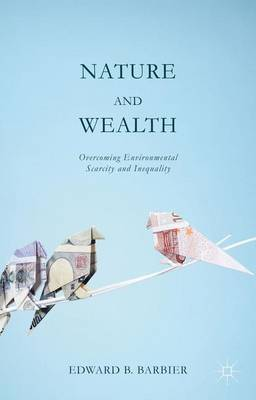 Nature and Wealth: Overcoming Environmental Scarcity and Inequality (Hardback)
