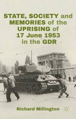 State, Society and Memories of the Uprising of 17 June 1953 in the GDR (Hardback)