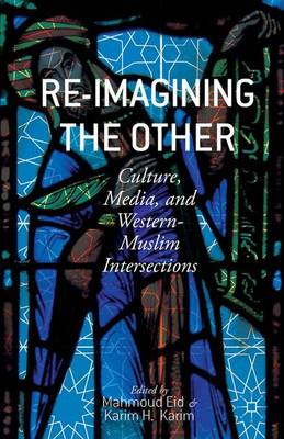 Re-Imagining the Other: Culture, Media, and Western-Muslim Intersections (Hardback)