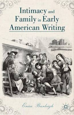 Intimacy and Family in Early American Writing (Hardback)