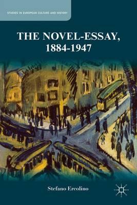The Novel-Essay, 1884-1947 - Studies in European Culture and History (Hardback)